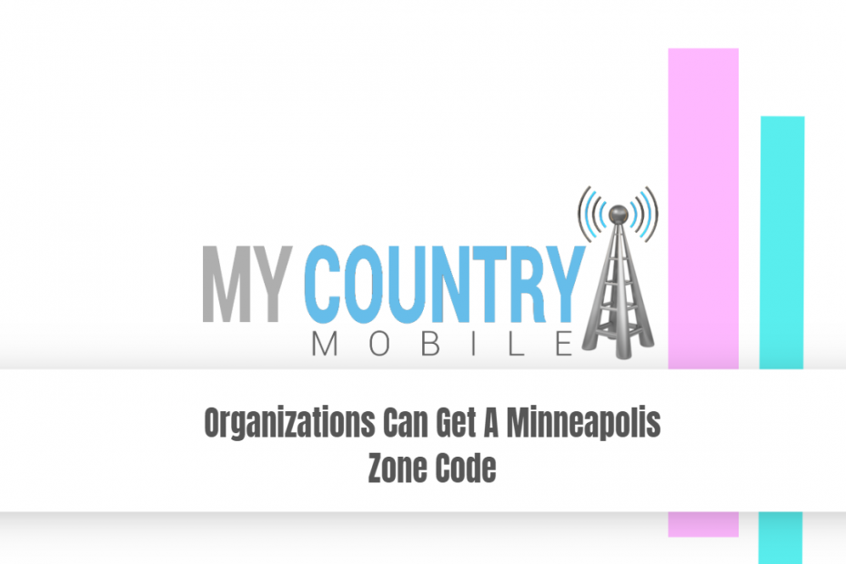 Organizations Can Get A Minneapolis Zone Code - My Country Mobile