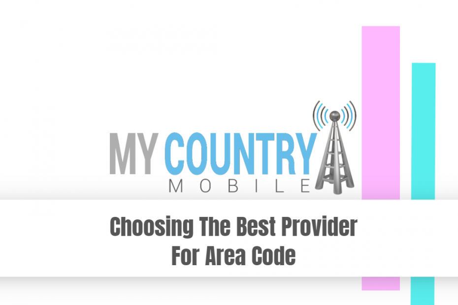 Choosing The Best Provider For Area Code - My Country Mobile