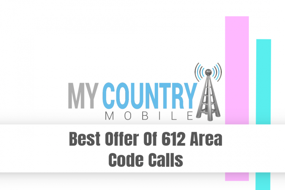 Best Offer Of 612 Area Code Calls - My Country Mobile