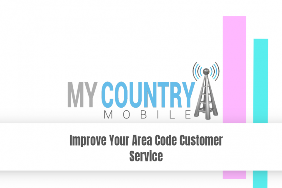 Improve Your Area Code Customer Service - My Country Mobile