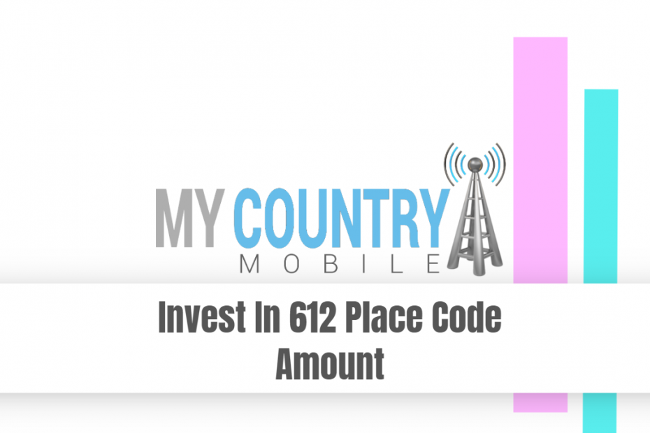 Invest In 612 Place Code Amount - My Country Mobile