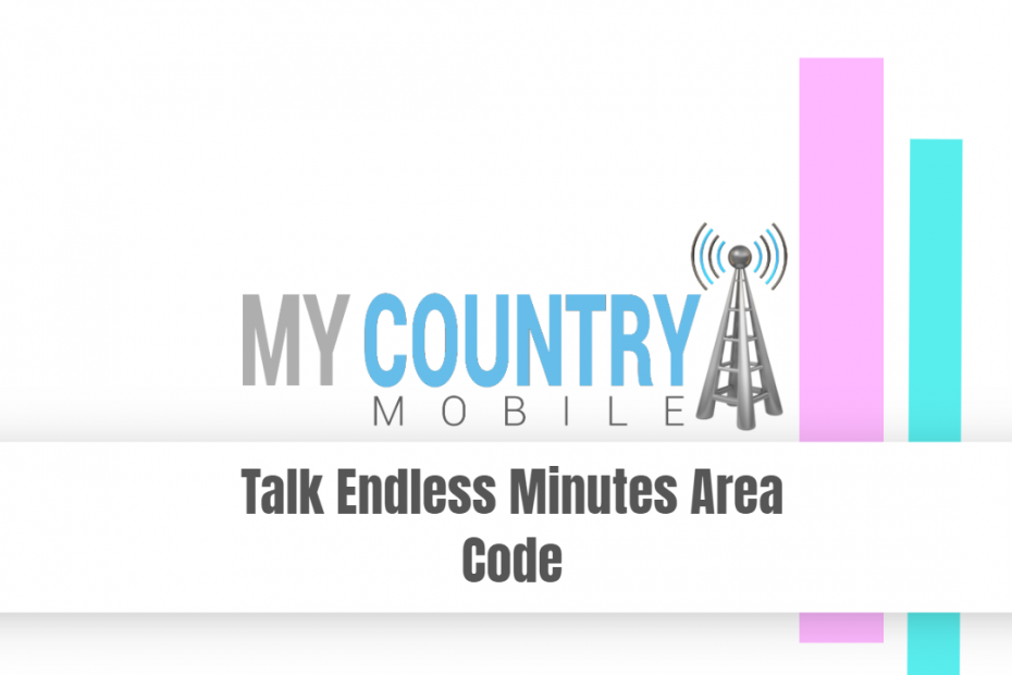 Talk Endless Minutes Area Code - My Country Mobile