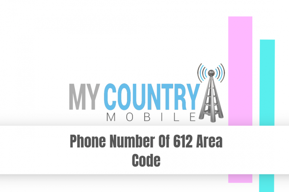 Phone Number Of 612 Area Code - My Country Mobile