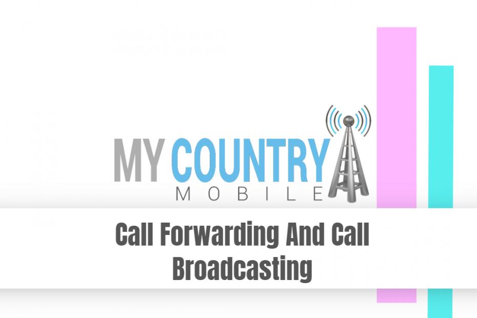 Call Forwarding And Call Broadcasting - My Country Mobile